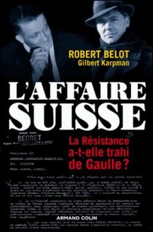 L'Affaire suisse - La Résistance a-t-elle trahi de Gaulle ?-Robert Belot , Gilbert Karpman