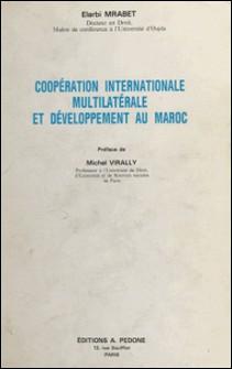 Coopération internationale, multilatérale et développement au Maroc-Elarbi Mrabet , Michel Virally