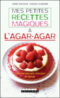 Mes petites recettes magiques à l'Agar-Agar-Anne Dufour , Carole Garnier