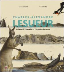 Charles-Alexandre Lesueur, painter and naturalist : a forgotten treasure-Cédric Crémière , Gabrielle Baglionne