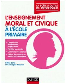 L'enseignement moral et civique à l'école primaire - La boite à outîls du professeur-Céline Sala