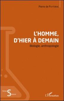 L'Homme, d'hier à demain - Biologie, anthropologie-Pierre De Puytorac
