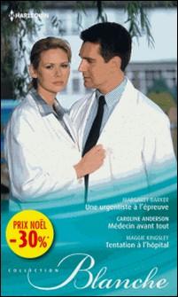 Une urgentiste à l'épreuve - Médecin avant tout - Tentation à l'hôpital - (promotion)-Margaret Barker , Caroline Anderson , Maggie Kingsley