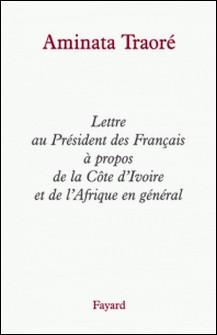 Lettre au Président des Français à propos de la Côte d'Ivoire et de l'Afrique en général-Aminata Traoré