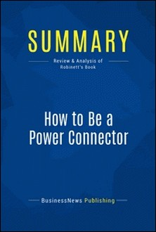 Summary: How to Be a Power Connector - Review and Analysis of Robinett's Book-BusinessNews Publishing