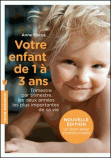 Votre enfant de 1 à 3 ans - Trimestre par trimestre, les deux années les plus importantes de sa vie-auteur