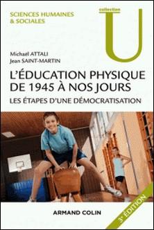 L'éducation physique de 1945 à nos jours - 3e éd. - Les étapes d'une démocratisation-Michaël Attali , Jean Saint-Martin