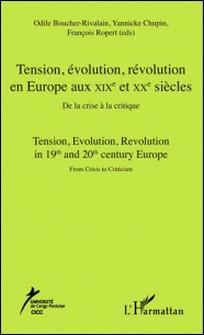 Tension, évolution, révolution en Europe aux XIXe et XXe siècles - De la crise à la critique-Odile Boucher-Rivalain , Yannicke Chupin , François Ropert