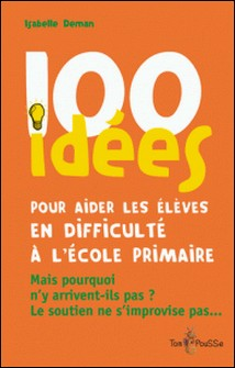 100 idées pour aider les élèves en difficulté à l'école primaire-Isabelle Deman