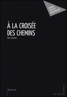 A la croisée des chemins-Alain Giraudo
