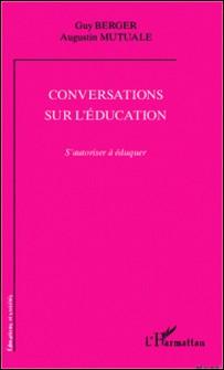 Conversations sur l'éducation - S'autoriser à éduquer-Guy Berger , Augustin Mutuale