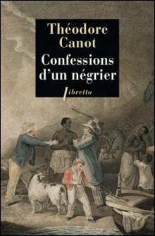 Confessions d'un négrier - Les aventures du capitaine Poudre-à-Canon, trafiquant en or et en esclaves, 1820-1840-Théodore Canot