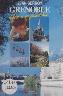 Grenoble - D'hier à aujourd'hui-Jean Serroy