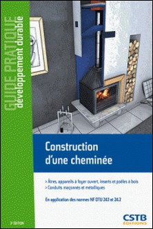 Construction d'une cheminée - Atres, appareils à foyer ouvert, inserts et poêle à bois. Conduits maçonnés et métalliques. En application des normes NF DTU 24.1 et 24.2-Jacques Chandellier , Cédric Normand