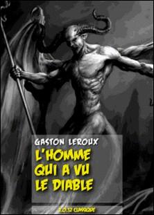 L'Homme qui a vu le diable-Gaston Leroux