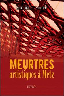 Meurtres artistiques à Metz-Michelle Maire