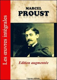 A la recherche du temps perdu - Les oeuvres complètes de Marcel Proust (édition augmentée)-Marcel Proust , Editions Ligram