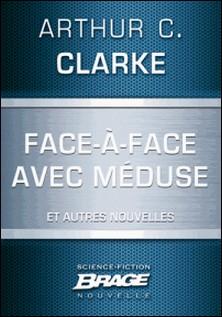 Face-à-face avec Méduse (suivi de) Marée neutronique (suivi de) Retrouvailles-Arthur C. Clarke , G. W. Barlow