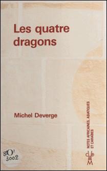Les quatre dragons - Hongkong, Corée du Sud, Singapour, Taiwan-Michel Deverge , Philippe Decraene