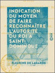 Indication du moyen de faire reconnaître l'autorité du Roi à Saint-Domingue-Fleurine de Lagarde