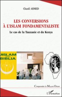 Les conversions à l'Islam fondamentaliste an Afrique au sud du Sahara - Le cas de la Tanzanie et du Kenya-A. Chanfi Ahmed