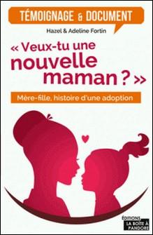 Veux-tu une nouvelle maman? - Mère-fille, histoire d'une adoption-Hazel Fortin , Adeline Fortin