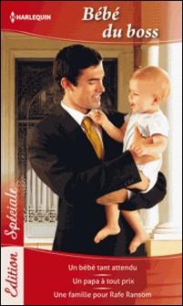 Bébé du boss - Un bébé tant attendu - Un papa à tout prix - Une famille pour Rafe Ransom-Raye Morgan , Barbara McMahon , Jule McBride