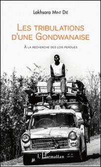 Les tribulations d'une Gondwanaise - A la recherche des lois perdues-Lakhsara Mint Dié