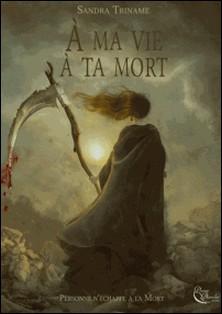 À ma vie, à ta mort - Un thriller fantastique époustouflant-Sandra Triname