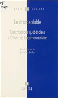 Le droit soluble - Contributions québécoises à l'étude de l'internormativité-Jean-Guy Belley