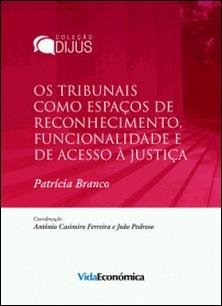 Os tribunais como espaços de reconhecimento, funcionalidade e de acesso à justiça-Patrícia Branco