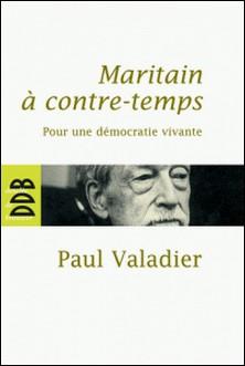 Maritain à contre-temps - Pour une démocratie vivante-Paul Valadier
