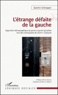 L'étrange défaite de la gauche - Approche ethnographique du porte-à-porte socialiste lors des municipales de 2014 à Toulouse-Quentin Schnapper