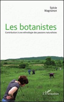 Les botanistes - Contribution à une ethnologie des passions naturalistes-Sylvie Magnanon