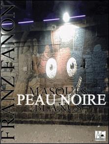 Peau noire, masques blancs-Franz Fanon