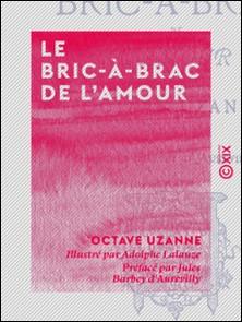 Le Bric-à-brac de l'amour-Octave Uzanne , Jules Barbey d'Aurevilly , Adolphe Lalauze