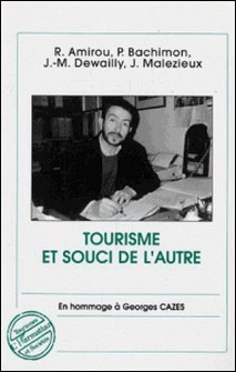 Tourisme et souci de l'autre - En hommage à Georges Cazes-Rachid Amirou , Philippe Bachimon , Jean-Michel Dewailly , Jacques Malézieux