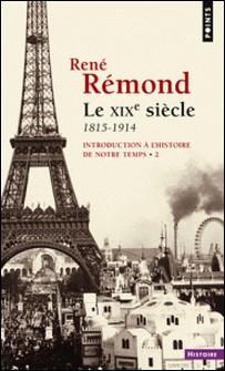Introduction à l'histoire de notre temps - Tome 2, Le 19e siècle, 1815-1914-René Rémond