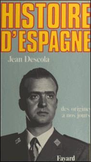 Histoire d'Espagne : des origines à nos jours-Jean Descola