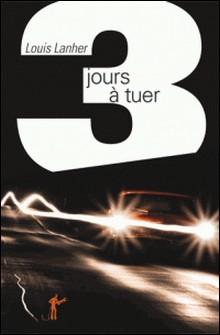 Trois jours à tuer-Louis Lanher