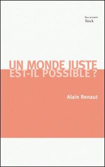 Un monde juste est-il possible ? - Contribution à une théorie de la justice globale-Alain Renaut