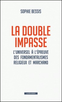 La double impasse - L'universel à l'épreuve des fondamentalismes religieux et marchands-Sophie Bessis