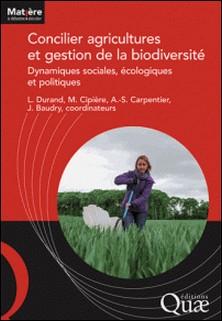 Concilier agricultures et gestion de la biodiversité - Dynamiques sociales, écologiques et politiques-Lisa Durand , Marie Cipière , Anne-Sophie Carpentier , Jacques Baudry