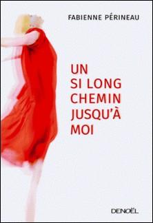 Un si long chemin jusqu'à moi-Fabienne Périneau