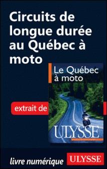 Le Québec à moto - Chap. Circuits longue durée au Québec à moto-Hélène Boyer , Odile Mongeau