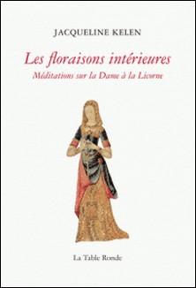 Les floraisons intérieures - Méditations sur la Dame à la Licorne-Jacqueline Kelen