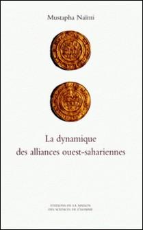 La dynamique des alliances ouest-sahariennes - De l'espace géographique à l'espace social-Mustapha Naïmi