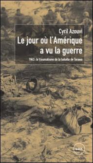 Le jour où l'Amérique a vu la guerre - 1943 : le traumatisme de la bataille de Tarawa-Cyril Azouvi