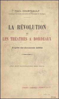 La Révolution et les théâtres à Bordeaux - D'après des documents inédits-Paul Courteault , Gustave de Galard , Lonning