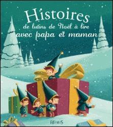 Histoires de lutins de Noël à lire avec papa et maman-Mélanie Desplanches , Marie Flusin , Alix Minime